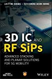 rf ic design - 3D IC and RF Sips: Advanced Stacking and Planar Solutions for 5g Mobility (Wiley - IEEE)