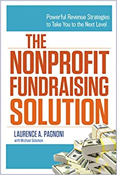 The Nonprofit Fundraising Solution: Powerful Revenue Strategies to ...
