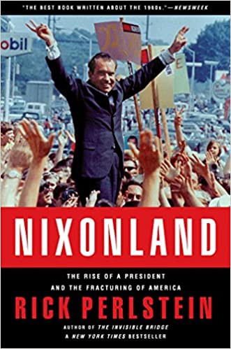 The Rise of a President and the Fracturing of America Nixonland