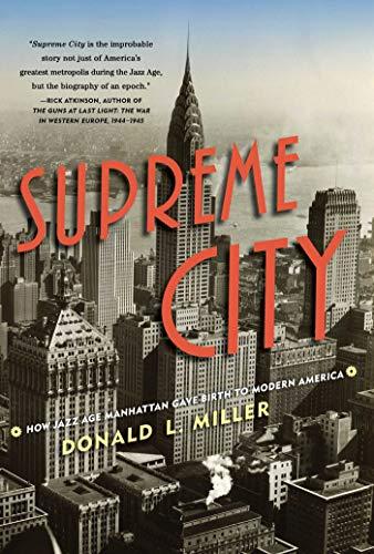 (Supreme City: How Jazz Age Manhattan Gave Birth to Modern America )