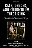 img - for Race, Gender, and Curriculum Theorizing: Working in Womanish Ways (Race and Education in the Twenty-First Century) book / textbook / text book