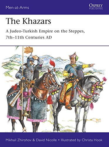 The Khazars: A Judeo-Turkish Empire on the Steppes, 7th?11th Centuries AD (Men-at-Arms Book 522)
