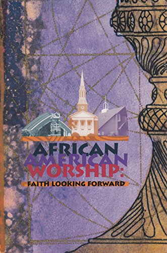 Books : African American Worship: Faith Looking Forward vol XXIII, Numbers 1 & 2, Fall 1999/Spring 2000