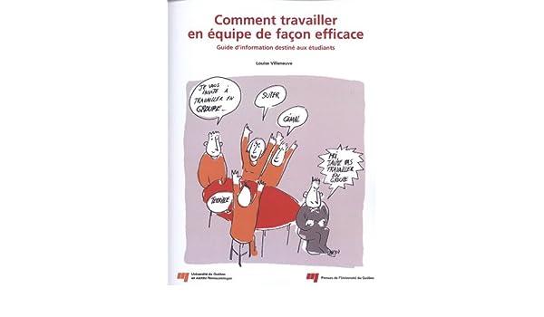 Comment travailler en équipe de façon efficace : Guide dinformation destiné aux étudiants: Louise Villeneuve: 9782760529205: Amazon.com: Books
