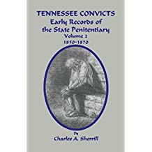 Tennessee Convicts: Early Records of the State Penitentiary 1850-1870. Volume 2