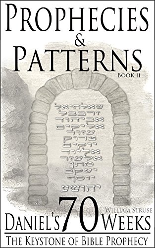 Daniel's 70 Weeks: The Keystone of Bible Prophecy (Prophecies & Patterns Book 2) (Understanding The Prophecy Of Daniel 70 Weeks)