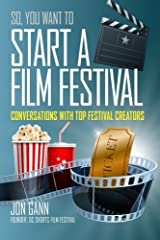 So You Want to Start a Film Festival?: Conversations with Top Festival Creators Paperback