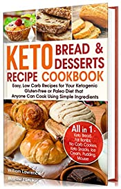 Keto Bread and Keto Desserts Recipe Cookbook: Easy, Low Carb Recipes for Your  Ketogenic, Gluten-Free or Paleo Diet that Anyone Can Cook Using Simple Ingredients. (Keto Bread, Fat Bombs, Cookies)