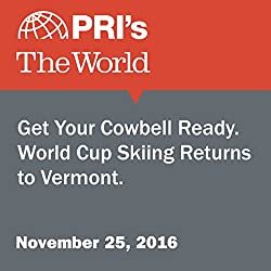 Get Your Cowbell Ready. World Cup Skiing Returns to Vermont.