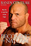 : Becoming the Natural: My Life In and Out of the Cage
