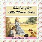 The Complete Little Women Series: Little Women, Good Wives, Little Men, Jo's Boys (4 books in one) | Louisa May Alcott