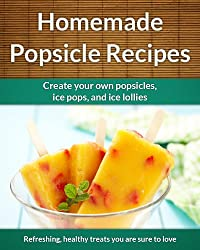 Easy Homemade Popsicle Recipes: Ice Pops, Ice Lollies,  and Paleta Treats (The Easy Recipe Book 38) (English Edition)