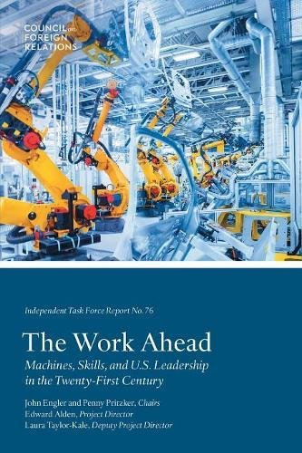 The Work Ahead: Machines, Skills, and U.S. Leadership in the Twenty-First Century (Task Force Reports) (Volume 76)