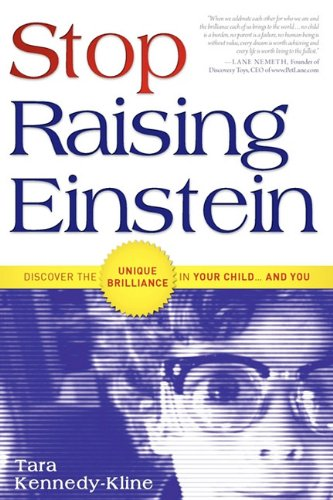 Stop Raising Einstein: Discover The Unique Brilliance In Your Child...and You
