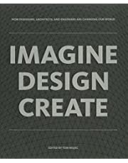 IMAGINE DESIGN CREATE: How Designers, Architects, and Engineers Are Changing Our World