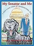 My Senator and Me: A Dog's Eye View of Washington, D.C.