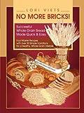 No More Bricks! Successful Whole Grain Bread Made Quick and Easy, Lori Viets, 061525330X