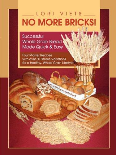 No More Bricks! Successful Whole Grain Bread Made Quick & Easy (Quick Brick)