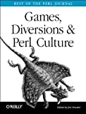 Games, Diversions & Perl Culture: Best of the Perl Journal (Best of the Perl Journal Series)