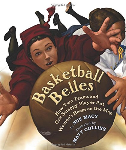 Basketball Belles: How Two Teams and One Scrappy Player Put Women's Hoops on the - Of Macy's Map