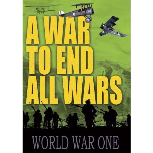 War to End All Wars: World War One by Reality Entertainment by Reality Films by Reality Entertainment
