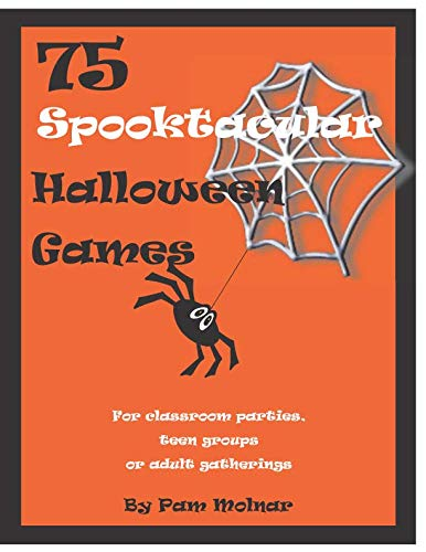 75 Spooktacular Halloween Games: For classroom parties, teen groups or adult gatherings ()