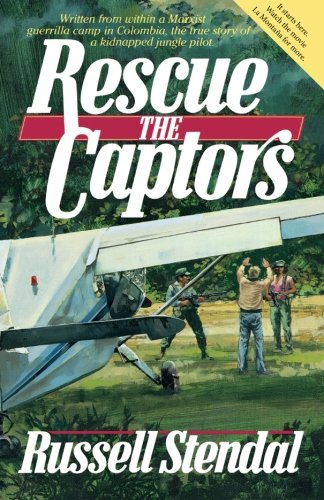 Rescue the Captors: True Hostage Situation Involving Colombian Marxist Guerrillas and a Missionary Simply Using the Experience to Share the Gospel