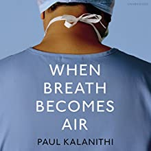 When Breath Becomes Air Audiobook by Paul Kalanithi Narrated by Cassandra Campbell, Sunil Malhotra