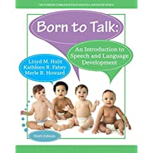 Born to Talk: An Introduction to Speech and Language Development, Enhanced Pearson eText -- Access Card (6th Edition)