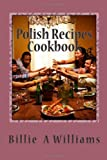 Polish Recipes Cookbook, Billie Williams, 1480244414