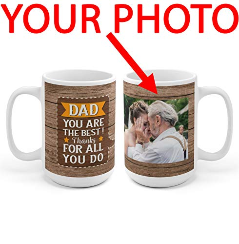 Personalized Coffee Mug for Fathers Day - Add Your Photo to Customized Dad Mug - You are the Best! Thanks for All You Do - Great Quality for Gift (15 oz) ()