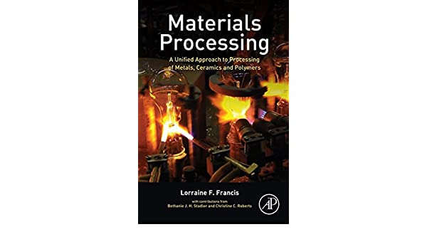 Materials processing a unified approach to processing of metals materials processing a unified approach to processing of metals ceramics and polymers lorraine f francis ebook amazon fandeluxe Images