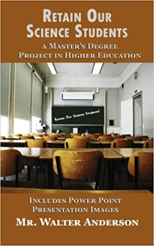 Retain Our Science Students: A Master's Degree in Higher Education Project:  Amazon.co.uk: Walter Anderson: 9781530294565: Books