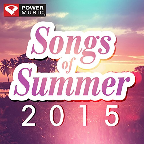 Songs of Summer 2015 (60 Min Non-Stop Workout Mix 130-145 BPM)