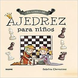 El libro de ajedrez para niños: Amazon.es: Chevannes, Sabrina, Rodríguez Fischer, Cristina, Cantenys Félez, Eva María: Libros