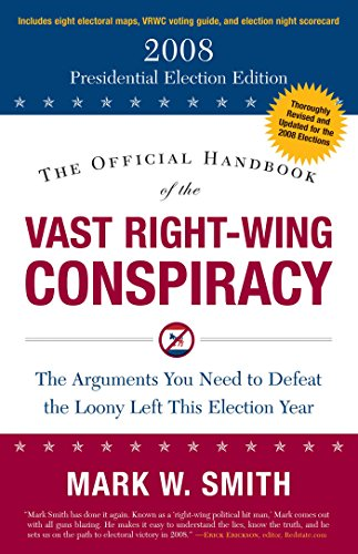The Official Handbook of the Vast Right-Wing Conspiracy: The 2008 Presidential Election Edition Mark W. Smith