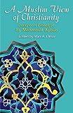 A Muslim View Of Christianity: Essays on Dialogue (Faith Meets Faith Series)