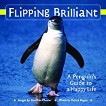Flipping Brilliant: A Penguin's Guide to a Happy Life (Extreme Images Book 1)