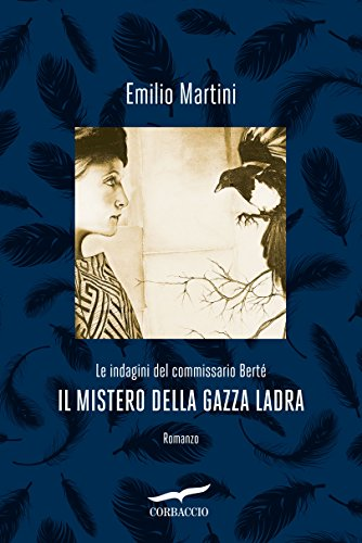 Il mistero della gazza ladra: Le indagini del commissario Berté (Italian Edition) (Martini Spa)
