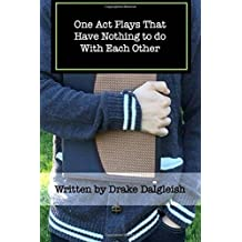 One Act Plays That Have Nothing to do With Each Other: A Collection of One Acts