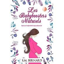 Les babyboosters naturels: Vaincre l'infertilité naturellement (French Edition)
