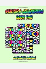Seniors Colouring Book Two: Bigger Patterns for Easier Colouring (Colouring for Seniors) (Volume 2) Paperback