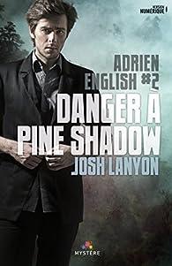 Adrien English, tome 2 : Danger à Pine Shadow par Josh Lanyon