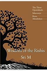 Wisdom of the Rishis: The Three Upanishads: Ishavasya, Kena & Mandukya Kindle Edition