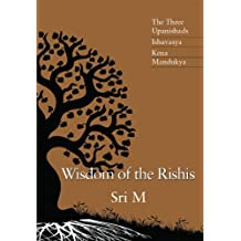 Wisdom of the Rishis: The Three Upanishads: Ishavasya, Kena & Mandukya