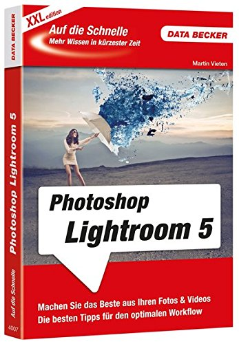 Auf die Schnelle XXL Photoshop Lightroom 5 Taschenbuch – 1. November 2013 Martin Vieten Data Becker 3815840074 Informatik