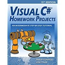 Visual C# Homework Projects: An Intermediate Step-By-Step Tutorial