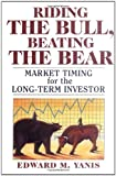 Riding the Bull, Beating the Bear, Edward M. Yanis, 0471208035