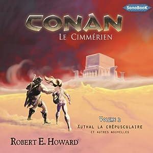 Xuthal la Crépusculaire et autres nouvelles (Conan le Cimmérien 2) | Livre audio