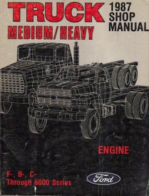 1987 Shop Manual Truck Medium/Heavy: Engine: F- B- C- Through 8000 Series (FPS-12110-87E)